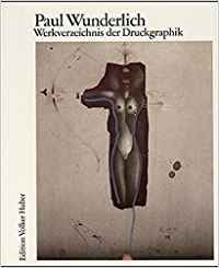 Paul Wunderlich. Werkverzeichnis der Druckgraphik 1948-1982. Catalogue raisonné.