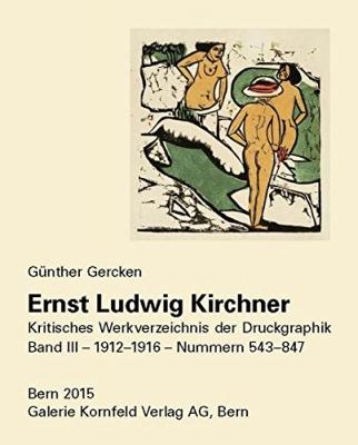 Ernst Ludwig Kirchner. Kritisches Werkverzeichnis der Druckgraphik: Band III, die Werke von 1912-1916 - Nummern 543 - 847