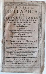 Urbis Basil. Epitaphia Et Inscriptiones Omnium Templorum, Curiae, Academ. & Aliar. Aedium Public. Lat. & German.