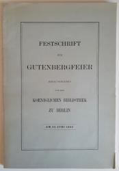 Festschrift zur Gutenbergfeier. Untersuchungen zur Geschichte des Ersten Buchdrucks.