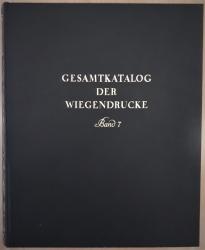 Gesamtkatalog der Wiegendrucke. Band VII. Coniuratio - Eigenschaften