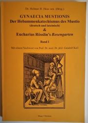 Gynaecia Mustionis. Der Hebammenkatechismus des Mustio. Eucharius Rösslins Rosengarten