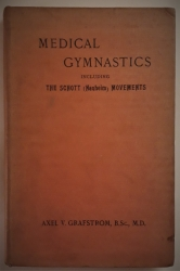 Medical Gymnastics Including The Schott (Nauheim) Movements. Being a Text-Book Of Massage And Mecanical Therapeutics Generally.