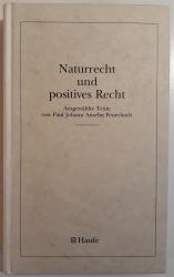 Naturrecht und positives Recht. Ausgewählte Texte von Paul Johann Anselm Feuerbach. Haufe Schriftreihe zur rechtswissenschaftlichen Grundlagenforschung, Band 4.