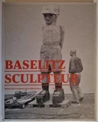 Baselitz Sculpteur. Musée dArt moere de la Ville de Paris du 30 septembre 2011 au 29 janvier 2012.