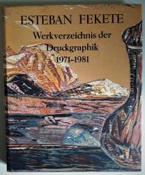 Esteban Fekete. Werkverzeichnis der Druckgraphik 1971-1981.