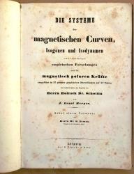 Die Systeme der magnetischen Curven, Isogonen und Isodynamen nebst anderweiligen empirischen Forschungen über die magnetisch polaren Kräfte ausgeführt in 37 großen graphischen Darstellungen auf 31 Tafeln.