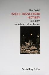 Raoul Tranchirers Notizen aus dem zerschnetzelten Leben.