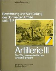 Bewaffnung und Ausrüstung der Schweizer Armee seit 1817. Artillerie III. Der Weg zum einheitlichen Artillerie-System.
