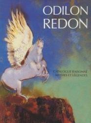 Odilon Redon: Catalogue Raisonne: Mythes Et Legendes Tome 2